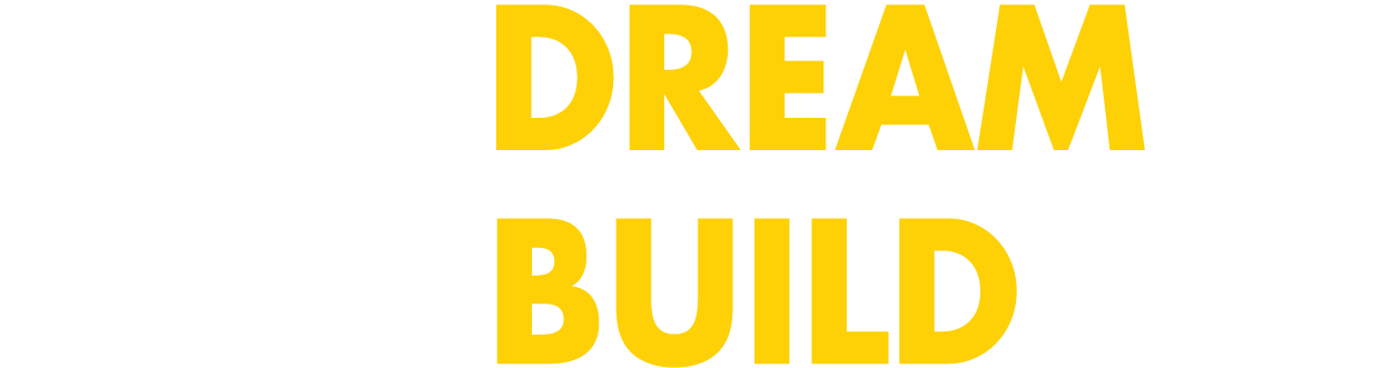 Your Dream It. We Build It.